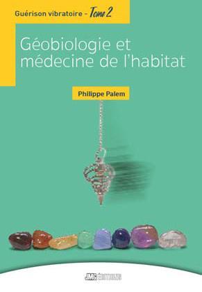 GUERISON VIBRATOIRE TOME 2 - GEOBIOLOGIE ET MEDECINE DE L'HABITAT
