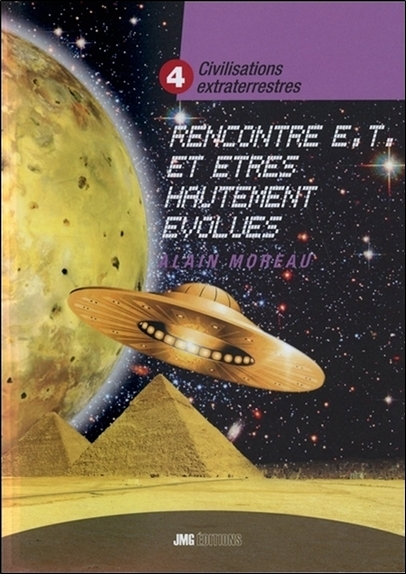CIVILISATIONS EXTRATERRESTRES TOME 4 - RENCONTRES E.T. ET ETRES HAUTEMENT EVOLUES