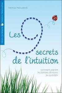 LES 9 SECRETS DE L'INTUITION - COMMENT PRENDRE LES BONNES DECISIONS AU QUOTIDIEN