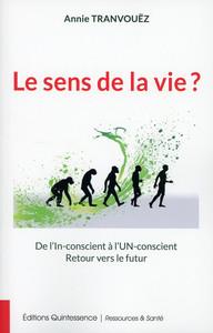 LE SENS DE LA VIE ? DE L'IN-CONSCIENT A L'UN-CONSCIENT - RETOUR VERS LE FUTUR