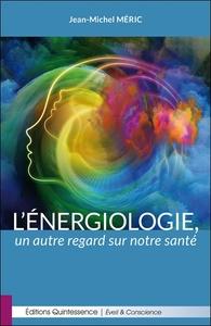 L'ENERGIOLOGIE, UN AUTRE REGARD SUR NOTRE SANTE