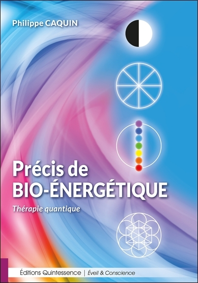 PRECIS DE BIO-ENERGETIQUE - THERAPIE QUANTIQUE