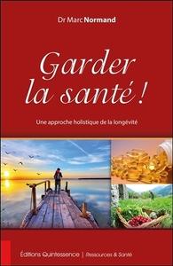 GARDER LA SANTE ! UNE APPROCHE HOLISTIQUE DE LA LONGEVITE