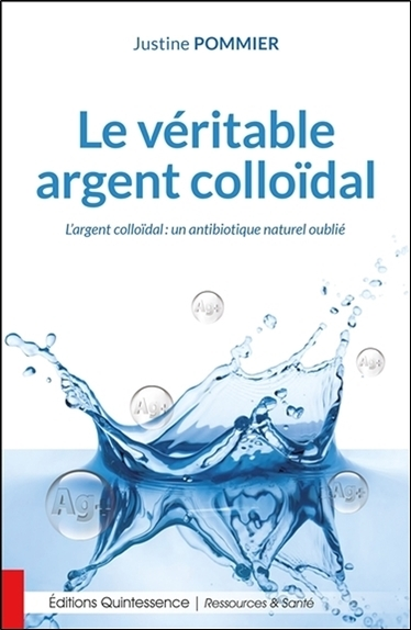 LE VERITABLE ARGENT COLLOIDAL - L'ARGENT COLLOIDAL : UN ANTIBIOTIQUE NATUREL OUBLIE