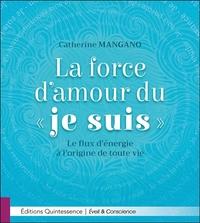 LA FORCE D'AMOUR DU JE SUIS - LE FLUX D'ENERGIE A L'ORIGINE DE TOUTE VIE