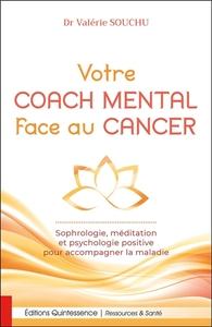 VOTRE COACH MENTAL FACE AU CANCER - SOPHROLOGIE, MEDITATION ET PSYCHOLOGIE POSITIVE POUR ACCOMPAGNER