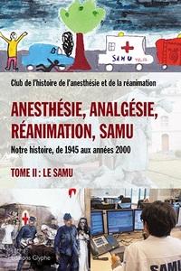 ANESTHESIE, ANALGESIE, REANIMATION, SAMU - TOME 2, SAMU