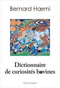 DICTIONNAIRE DES CURIOSITES BOVINES
