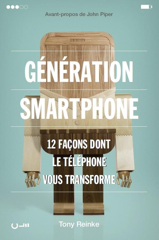 GENERATION SMARTPHONE. 12 FACONS DONT LE TELEPHONE VOUS TRANSFORME