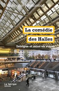 LA COMEDIE DES HALLES - INTRIGUE ET MISE EN SCENE