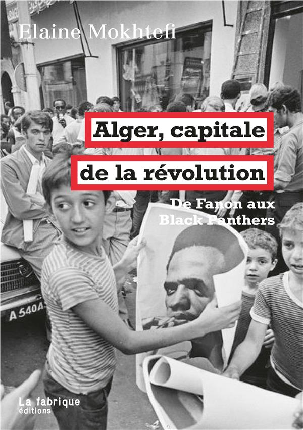 ALGER, CAPITALE DE LA REVOLUTION - DE FANON AUX BLACK PANTHERS