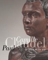 CAMILLE CLAUDEL, PAUL CLAUDEL. LE REVE ET LA VIE