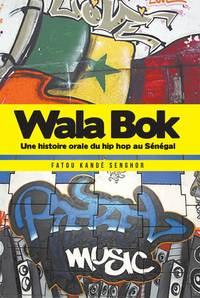 WALA BOK : UNE HISTOIRE ORALE DU HIP HOP AU SENEGAL