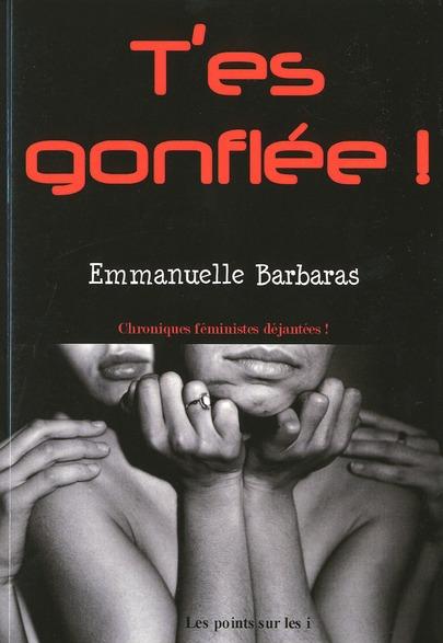 T ES GONFLEE ! : CHRONIQUES FEMINISTES DEJANTEES !