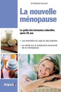 LA NOUVELLE MENOPAUSE - LE GUIDE DES HORMONES NATURELLES APRES 45 ANS