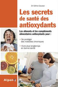 LES SECRETS DE SANTE DES ANTIOXIDANTS. VIVRE PLUS LONGTEMPS EN BONNE SANTE