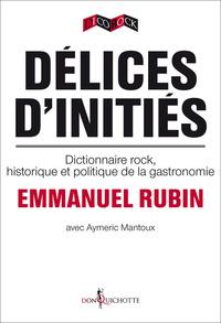 DELICES D'INITIES. DICTIONNAIRE ROCK, HISTORIQUE ET POLITIQUE DE LA GASTRONOMIE