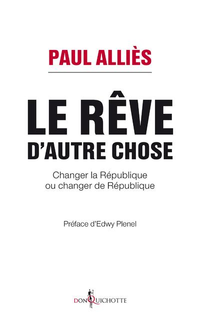 LE REVE D'AUTRE CHOSE - CHANGER LA REPUBLIQUE OU CHANGER DE REPUBLIQUE