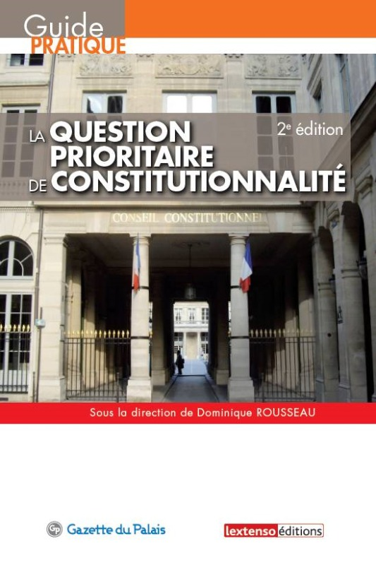 LA QUESTION PRIORITAIRE DE CONSTITUTIONNALITE - QPC - 2EME EDITION - SOUS LA DIRECTION DE DOMINIQUE