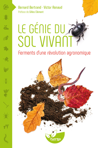 LE GENIE DU SOL VIVANT - FERMENTS D'UNE REVOLUTION AGRONOMIQUE