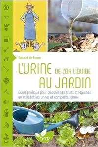L'URINE, DE L'OR LIQUIDE AU JARDIN - GUIDE PRATIQUE POUR PRODUIRE SES FRUITS ET LEGUMES EN UTILISANT