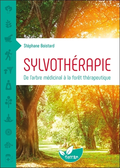 SYLVOTHERAPIE - DE L'ARBRE MEDICINAL A LA FORET THERAPEUTIQUE