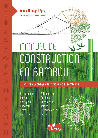 MANUEL DE CONSTRUCTION EN BAMBOU - RECOLTE - SECHAGE - TECHNIQUES D'ASSEMBLAGE
