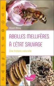 ABEILLES MELLIFERES A L'ETAT SAUVAGE - UNE HISTOIRE NATURELLE