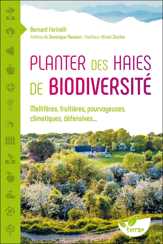 PLANTER DES HAIES DE BIODIVERSITE - MELLIFERES, FRUITIERES, POURVOYEUSES, CLIMATIQUES, DEFENSIVES...