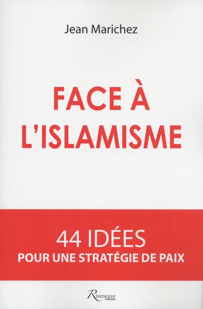 FACE A L'ISLAMISME. 44 IDEES POUR UNE STRATEGIE DE PAIX