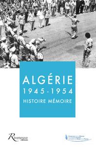 ALGERIE 1945-1954 - HISTOIRE MEMOIRE