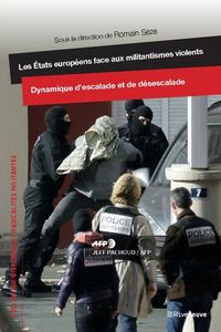 LES ETATS EUROPEENS FACE AUX MILITANTISMES VIOLENTS - DYNAMIQUE D'ESCALADE ET DE DESESCALADE