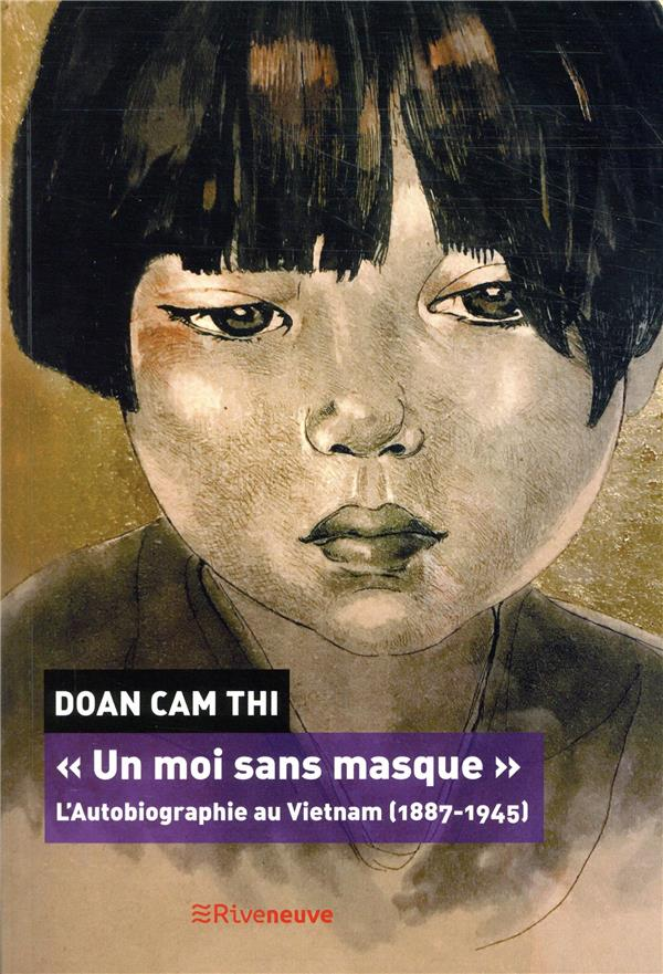 """""""UN MOI SANS MASQUE"""" - L'AUTOBIOGRAPHIE AU VIETNAM (1887-1945)"""