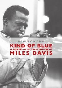 KIND OF BLUE - LE MAKING-OF DU CHEF-D'OEUVRE DE MILES DAVIS