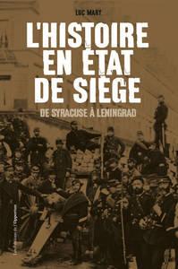 L'HISTOIRE EN ETAT DE SIEGE. DE SYRACUSE A LENINGRAD