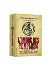 L'OMBRE DES TEMPLIERS. VOYAGE AU COEUR D'UNE HISTOIRE DE FRANCE SECRETE ET MYSTERIEUSE