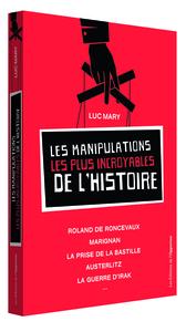 MANIPULATIONS LES PLUS INCROYABLES DE L'HISTOIRE (LES)