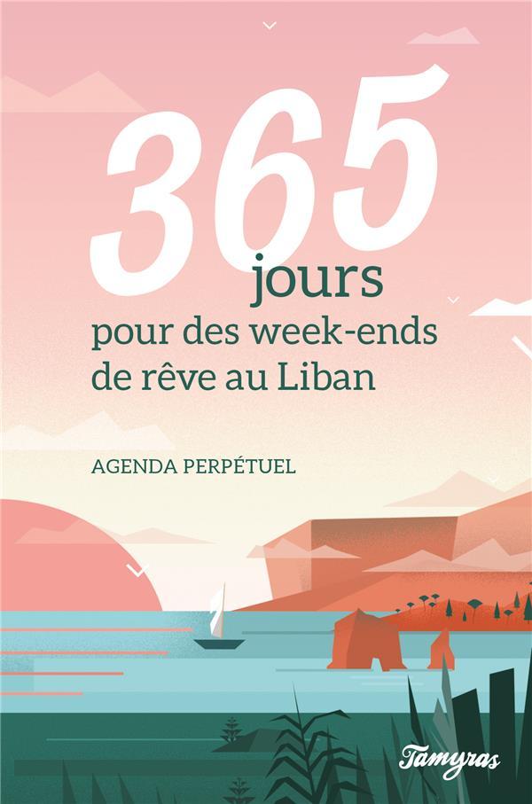 AGENDA PERPETUEL : 365 JOURS POUR DES WEEK-ENDS DE REVES AU LIBAN