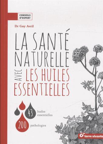 SANTE NATURELLE AVEC LES HUILES ESSENTIELLES (LA)