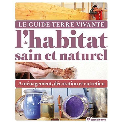 GUIDE TERRE VIVANTE DE L'HABITAT SAIN ET NATUREL (LE)