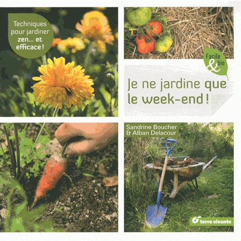 JE NE JARDINE QUE LE WEEK-END