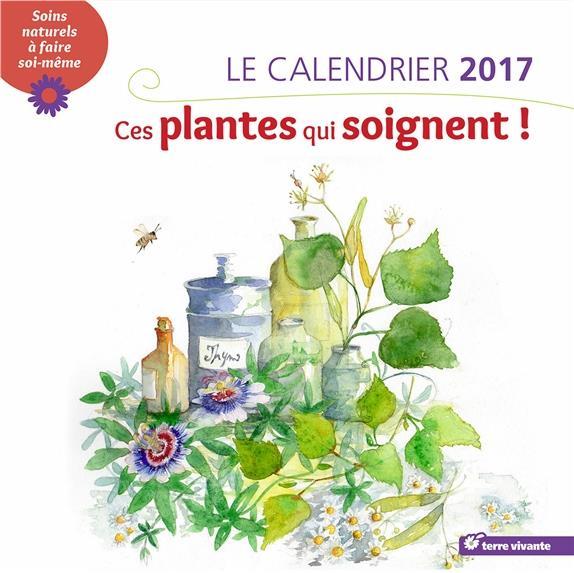 CALENDRIER 2017 CES PLANTES QUI SOIGNENT !