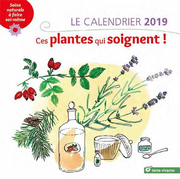 CALENDRIER 2019 CES PLANTES QUI SOIGNENT (LE)
