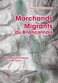 MARCHANDS MIGRANTS DU BRIANCONNAIS MONESTIER-DE-BRIANCON AU XVIIIE S