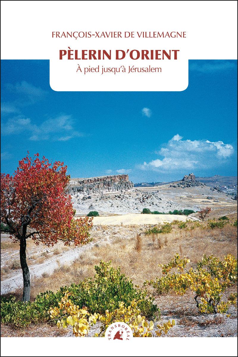 PELERIN D'ORIENT - A PIED JUSQU'A JERUSALEM