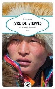 IVRE DE STEPPES - UN HIVER EN MONGOLIE