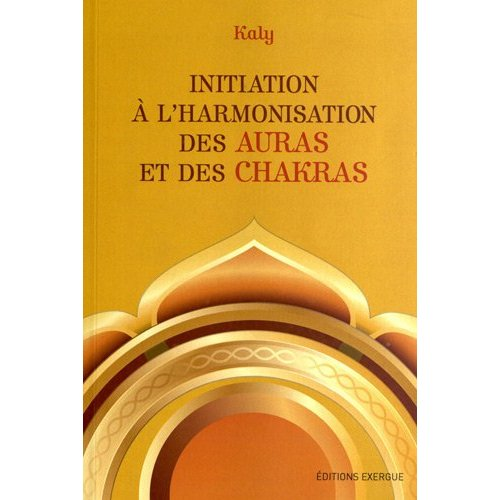 INITIATION A L'HARMONISATION DES AURAS ET DES CHAKRAS