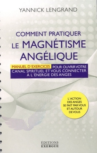 COMMENT PRATIQUER LE MAGNETISME ANGELIQUE