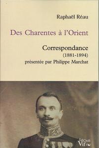 DES CHARENTES A L'ORIENT. CORRESPONDANCE (1881-1894) PRESENTEE PAR PHILIPPE MARCHAT