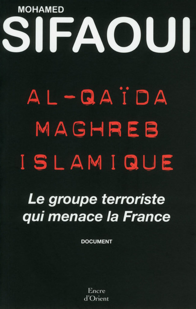 AL-QUAIDA MAGHREB ISLAMIQUE - LE GROUPE TERRORISTE QUI MENACE LA FRANCE